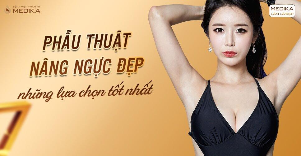 Phẫu thuật nâng ngực đẹp - Thực hiện muốn đẹp cần tìm hiểu - Chuyengianangnguc.vn