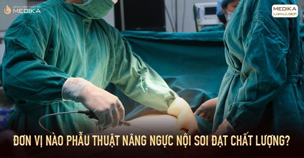 Đơn vị nào thực hiện phẫu thuật nâng ngực nội soi đạt tiêu chuẩn bởi Chuyên gia nâng ngực?