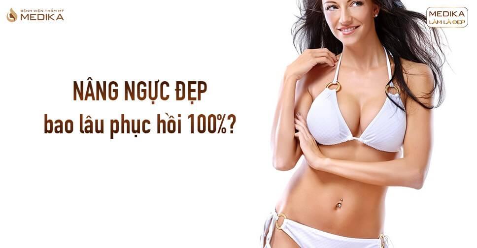 Nâng ngực đẹp bao lâu hồi phục 100% từ Chuyên gia nâng ngực