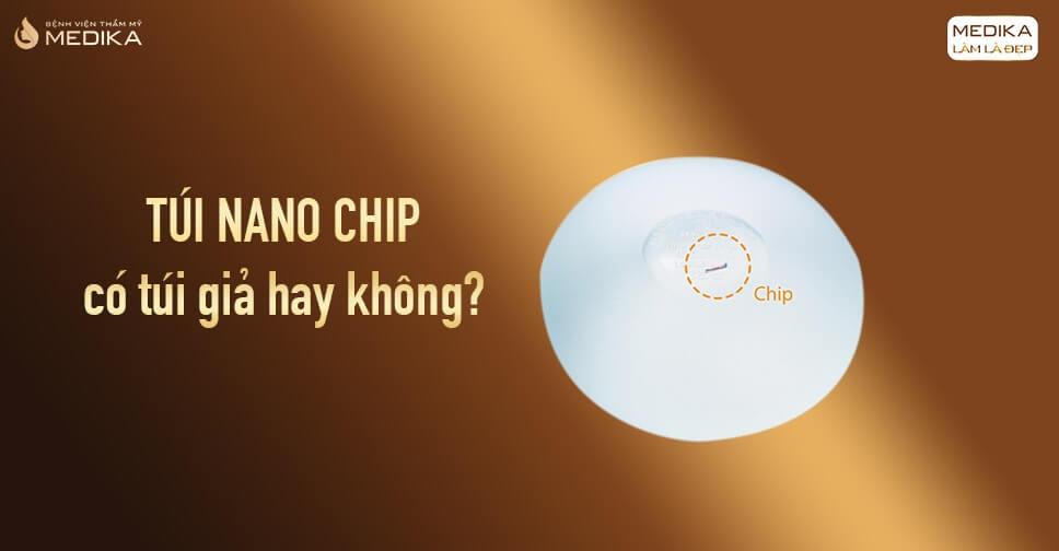 Túi Nano Chip có túi giả hay không từ Chuyên gia nâng ngực?